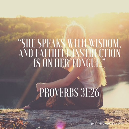 """""""She speaks with wisdom, and faithful instruction is on her tongue."""" Proverbs 31-26"""